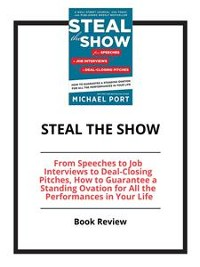Cover Steal the Show: From Speeches to Job Interviews to Deal-Closing Pitches, How to Guarantee a Standing Ovation for All the Performances in Your Life