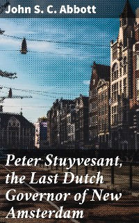 Cover Peter Stuyvesant, the Last Dutch Governor of New Amsterdam