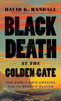 Cover Black Death at the Golden Gate: The Race to Save America from the Bubonic Plague