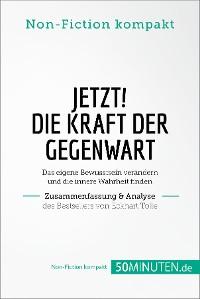 Cover Jetzt! Die Kraft der Gegenwart. Zusammenfassung & Analyse des Bestsellers von Eckhart Tolle
