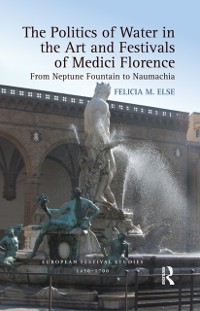 Cover Politics of Water in the Art and Festivals of Medici Florence