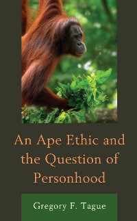 Cover An Ape Ethic and the Question of Personhood
