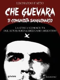 Cover Che Guevara il comunista sanguinario. La storia sconosciuta del mitologico mercenario argentino