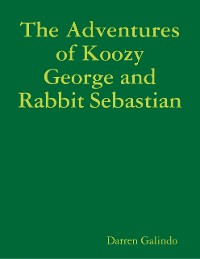 Cover The Adventures of Koozy George and Rabbit Sebastian