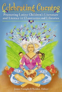 Cover Celebrating Cuentos: Promoting Latino Children's Literature and Literacy in Classrooms and Libraries