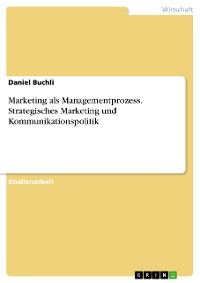 Cover Marketing als Managementprozess. Strategisches Marketing und Kommunikationspolitik