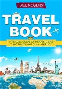 Cover Travel Book: A Travel Book of Hidden Gems That Takes You on a Journey You Will Never Forget