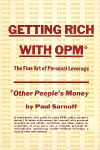 Cover Getting rich with OPM; the fine art of personal leverage
