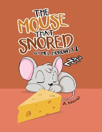 Cover The Mouse That Snored: A Novel