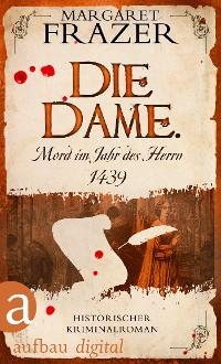 Cover Die Dame. Mord im Jahr des Herrn 1439