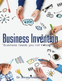 Cover Business Invention: Business Needs You Not Investment