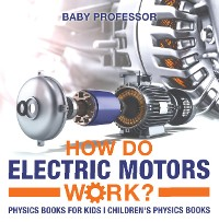 Cover How Do Electric Motors Work? Physics Books for Kids | Children's Physics Books