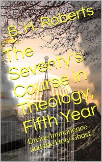 Cover The Seventy's Course in Theology (Fifth Year) / Divine Immanence and the Holy Ghost