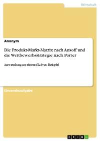 Cover Die Produkt-Markt-Matrix nach Ansoff und die Wettbewerbsstrategie nach Porter