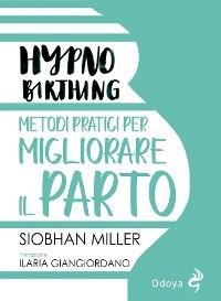 Cover Hypnobirthing. Metodi pratici per migliorare il parto