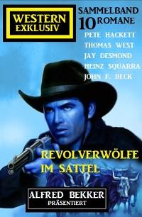 Cover Revolverwölfe im Sattel: Western Exklusiv Sammelband: Alfred Bekker präsentiert 10 Romane