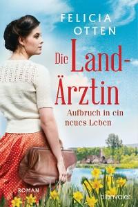 Cover Die Landärztin - Aufbruch in ein neues Leben