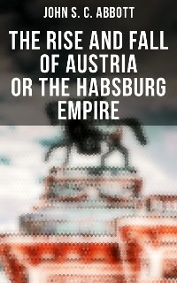 Cover The Rise and Fall of Austria or the Habsburg Empire