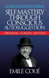 Cover Self-Mastery Through Conscious Autosuggestion (Original Classic Edition)