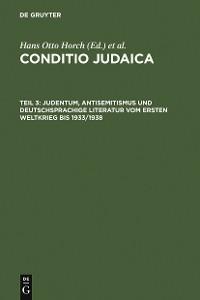 Cover Judentum, Antisemitismus und deutschsprachige Literatur vom Ersten Weltkrieg bis 1933/1938