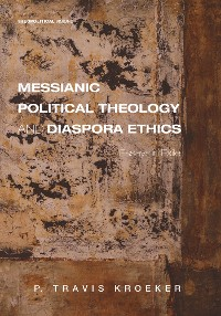 Cover Messianic Political Theology and Diaspora Ethics