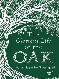 Cover The Glorious Life of the Oak