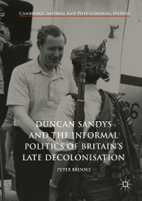 Cover Duncan Sandys and the Informal Politics of Britain's Late Decolonisation