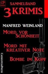 Cover Sammelband 3 Krimis: Mord vor Schönheit/Mord mit kreativer Note/Bombe im Kopf