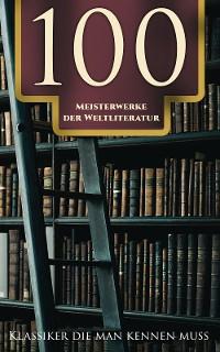 Cover 100 Meisterwerke der Weltliterature - Klassiker die man kennen muss