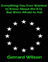 Cover Everything You Ever Wanted to Know About the E.U. But Were Afraid to Ask