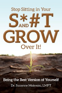 Cover Stop Sitting in Your S*#T and GROW Over it!