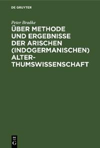 Cover Über Methode und Ergebnisse der arischen (indogermanischen) Alterthumswissenschaft