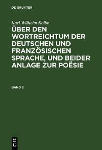 Cover Karl Wilhelm Kolbe: Über den Wortreichtum der deutschen und französischen Sprache, und beider Anlage zur Poësie. Band 2