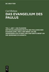 Cover Die äußere Entwicklungsgeschichte des paulinischen Evangeliums, Abt.1: Der Brief an die gemeinden Galatiens und der erste Brief an die Gemeinde in Korinth