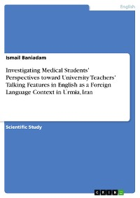 Cover Investigating Medical Students' Perspectives toward University Teachers' Talking Features in English as a Foreign Language Context in Urmia, Iran