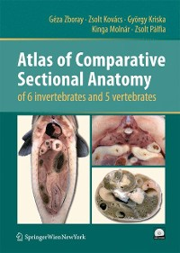 Cover Atlas of Comparative Sectional Anatomy of 6 invertebrates and 5 vertebrates