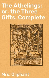 Cover The Athelings; or, the Three Gifts. Complete