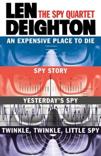 Cover Spy Quartet: An Expensive Place to Die, Spy Story, Yesterday's Spy, Twinkle Twinkle Little Spy