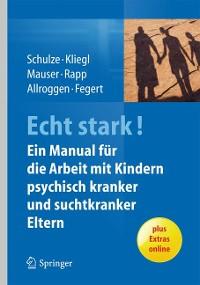 Cover ECHT STARK! Ein Manual für die Arbeit mit Kindern psychisch kranker und suchtkranker Eltern