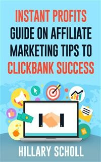 Cover Instant Profits Guide On Affiliate Marketing Tips to Clickbank Success