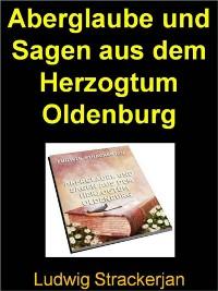 Cover Aberglaube und Sagen aus dem Herzogtum Oldenburg - 991 Seiten