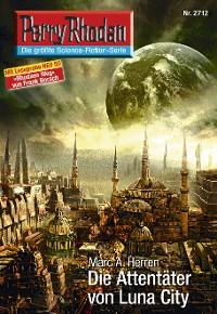 Cover Perry Rhodan 2712: Die Attentäter von Luna City