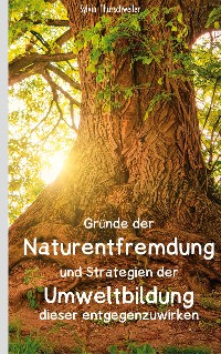 Cover Gründe der Naturentfremdung und Strategien der Umweltbildung dieser entgegenzuwirken