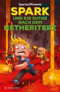 Cover SparkofPhoenix: Spark und die Suche nach dem Netheriterz (Minecraft-Roman Band 2)