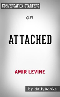 Cover Attached: The New Science of Adult Attachment and How It Can Help YouFind by Amir Levine| Conversation Starters