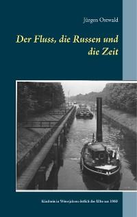 Cover Der Fluss, die Russen und die Zeit