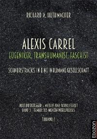 Cover Alexis Carrel: Eugeniker, Transhumanist, Faschist