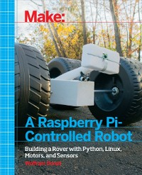 Cover Make a Raspberry Pi-Controlled Robot