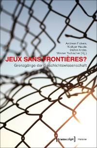 Cover Jeux sans Frontières? - Grenzgänge der Geschichtswissenschaft
