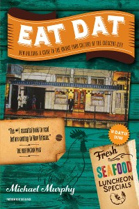 Cover Eat Dat New Orleans: A Guide to the Unique Food Culture of the Crescent City (Up-Dat-ed Edition)